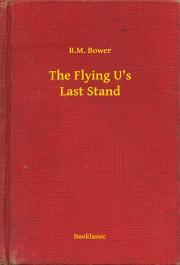 Bower B. M. - The Flying U's Last Stand E-KÖNYV
