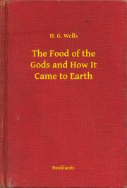 Wells H. G. - The Food of the Gods and How It Came to Earth E-KÖNYV