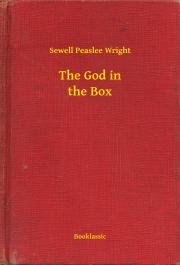 Wright Sewell Peaslee - The God in the Box E-KÖNYV