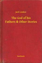 London Jack - The God of his Fathers & Other Stories E-KÖNYV