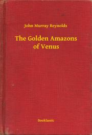 Reynolds John Murray - The Golden Amazons of Venus E-KÖNYV
