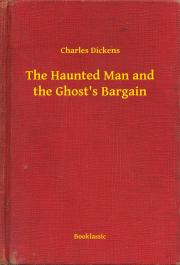 Dickens Charles - The Haunted Man and the Ghost's Bargain E-KÖNYV