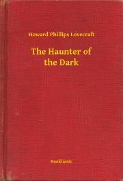 Lovecraft Howard Phillips - The Haunter of the Dark E-KÖNYV