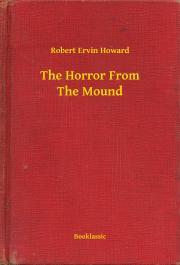 Howard Robert Ervin - The Horror From The Mound E-KÖNYV