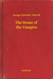 Viereck George Sylvester - The House of the Vampire E-KÖNYV