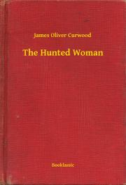 Curwood James Oliver - The Hunted Woman E-KÖNYV