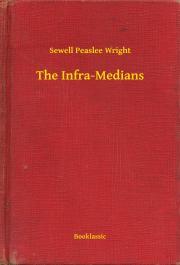 Wright Sewell Peaslee - The Infra-Medians E-KÖNYV
