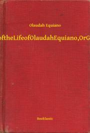 Equiano Olaudah - The Interesting Narrative of the Life of Olaudah Equiano, Or Gustavus Vassa, The African E-KÖNYV