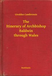 Cambrensis Giraldus - The Itinerary of Archbishop Baldwin through Wales E-KÖNYV