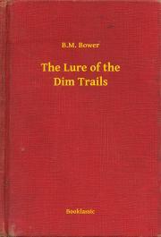 Bower B. M. - The Lure of the Dim Trails E-KÖNYV