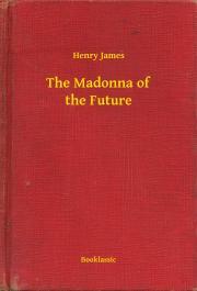 James Henry - The Madonna of the Future E-KÖNYV