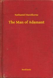 Hawthorne Nathaniel - The Man of Adamant E-KÖNYV