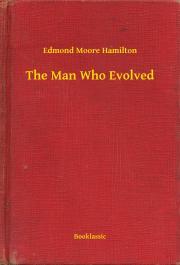 Hamilton Edmond Moore - The Man Who Evolved E-KÖNYV
