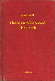 Hall Austin - The Man Who Saved The Earth E-KÖNYV