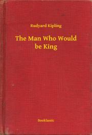 Kipling Rudyard - The Man Who Would be King E-KÖNYV