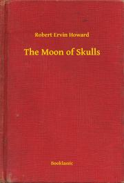 Howard Robert Ervin - The Moon of Skulls E-KÖNYV