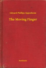 Oppenheim Edward Phillips - The Moving Finger E-KÖNYV