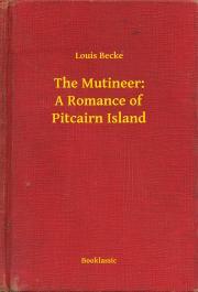 Becke Louis - The Mutineer: A Romance of Pitcairn Island E-KÖNYV