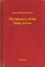 Green Anna Katharine - The Mystery of the Hasty Arrow E-KÖNYV