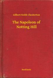Chesterton Gilbert - The Napoleon of Notting Hill E-KÖNYV