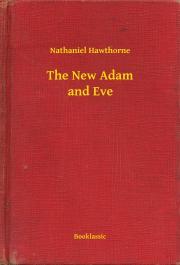 Hawthorne Nathaniel - The New Adam and Eve E-KÖNYV