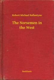 Ballantyne Robert Michael - The Norsemen in the West E-KÖNYV