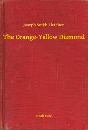 Fletcher Joseph Smith - The Orange-Yellow Diamond E-KÖNYV