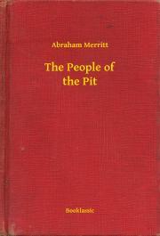 Merritt Abraham - The People of the Pit E-KÖNYV