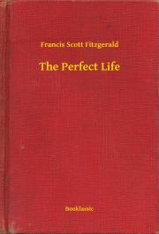 Fitzgerald Francis Scott - The Perfect Life E-KÖNYV