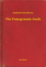 Hawthorne Nathaniel - The Pomegranate Seeds E-KÖNYV