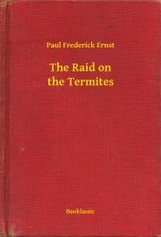 Ernst Paul Frederick - The Raid on the Termites E-KÖNYV