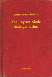 Fletcher Joseph Smith - The Rayner-Slade Amalgamation E-KÖNYV