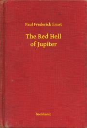 Ernst Paul Frederick - The Red Hell of Jupiter E-KÖNYV