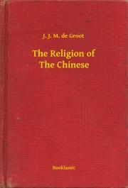 Groot J. J. M. de - The Religion of The Chinese E-KÖNYV