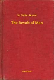 Besant Sir Walter - The Revolt of Man E-KÖNYV