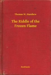 Hanshew Thomas W. - The Riddle of the Frozen Flame E-KÖNYV