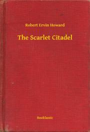 Howard Robert Ervin - The Scarlet Citadel E-KÖNYV