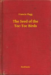 Flagg Francis - The Seed of the Toc-Toc Birds E-KÖNYV