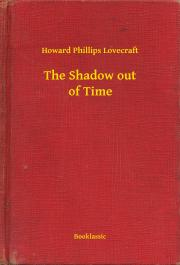 Lovecraft Howard Phillips - The Shadow out of Time E-KÖNYV