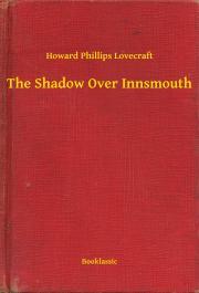 Lovecraft Howard Phillips - The Shadow Over Innsmouth E-KÖNYV