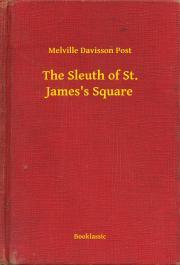 Post Melville Davisson - The Sleuth of St. James's Square E-KÖNYV