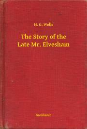 Wells H. G. - The Story of the Late Mr. Elvesham E-KÖNYV
