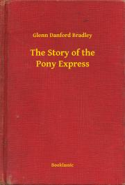Bradley Glenn Danford - The Story of the Pony Express E-KÖNYV
