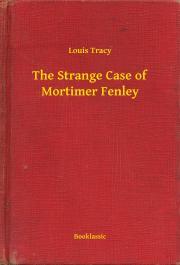 Tracy Louis - The Strange Case of Mortimer Fenley E-KÖNYV