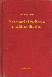 Dunsany Lord - The Sword of Welleran and Other Stories E-KÖNYV