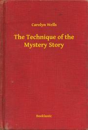 Wells Carolyn - The Technique of the Mystery Story E-KÖNYV