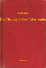 Allen Grant - The Thames Valley Catastrophe E-KÖNYV