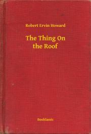 Howard Robert Ervin - The Thing On the Roof E-KÖNYV