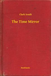 South Clark - The Time Mirror E-KÖNYV
