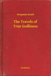 Keach Benjamin - The Travels of True Godliness E-KÖNYV